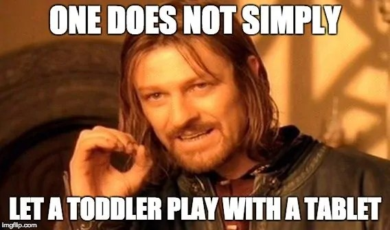 Taming Toddlers with TELUS Wise and the Samsung Galaxy Tab E! — One Does Not Simply Let a Toddler Play With a Tablet — Boromir Meme