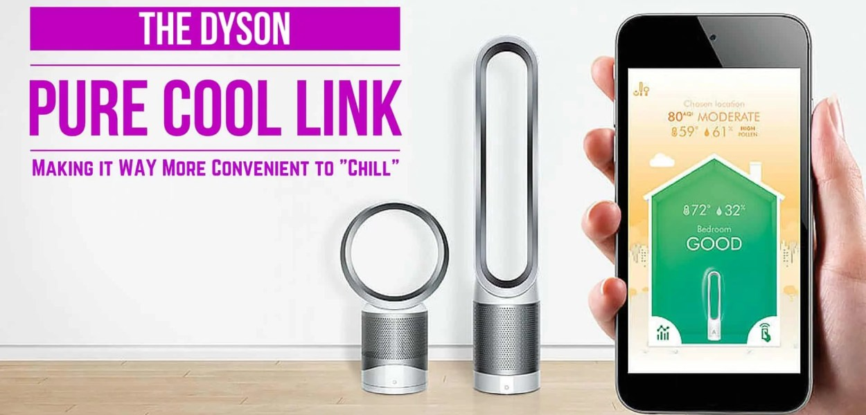The Dyson Pure Cool Link — Making it WAY More Convenient to -Chill-. (Featured Image)