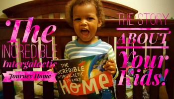 The Incredible Intergalactic Journey Home — The Story ABOUT Your Kids! (Featured Image)