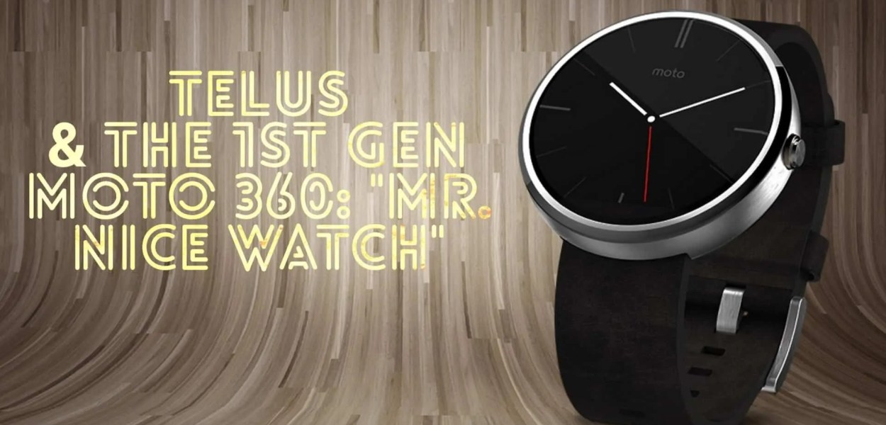 DADDY'S GOT A BRAND NEW TOY- TELUS x The 1st Gen Moto 360 — -Mr. Nice Watch- (Featured Image)