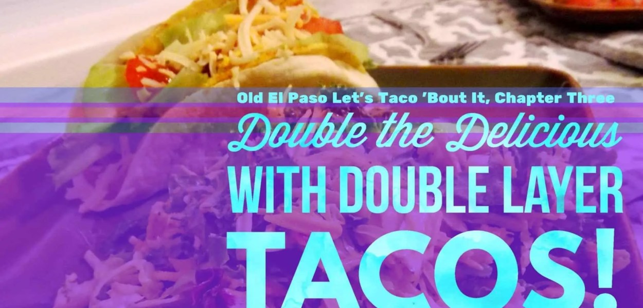 Old El Paso Let's Taco 'Bout It, Chapter Three — Double the Delicious with Double Layer Tacos! (Featured Image)