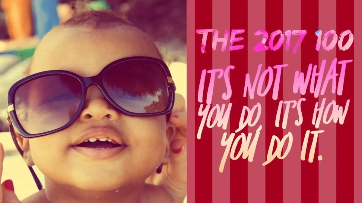 The 2017 100 — It's Not WHAT You Do, It's How You DO It. (Featured Image)