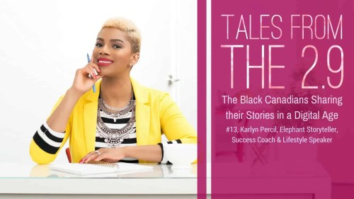 Tales from the 2.9 — The Black Canadians Sharing their Stories in a Digital Age — Vol. 2 #13, Karlyn Percil, Elephant Storyteller, Success Coach & Lifestyle Speaker (Featured Image)