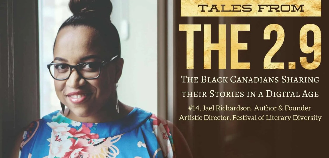 Tales from the 2.9 — The Black Canadians Sharing their Stories in a Digital Age — Vol. 2 #14, Jael Richardson, Author & Founder, Artistic Director, Festival of Literary Diversity (Featured Image)