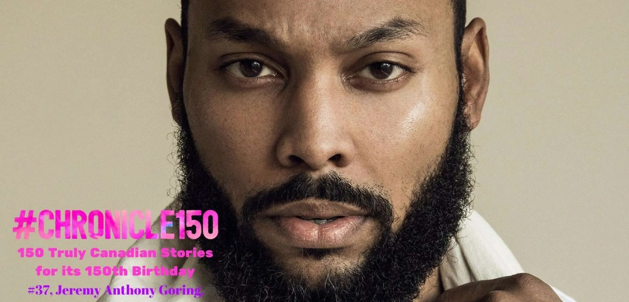 #Chronicle150 — 150 Truly Canadian Stories for its 150th Birthday — #37, Jeremy Anthony Goring, Model & FilmTelevision Actor (Featured Image)