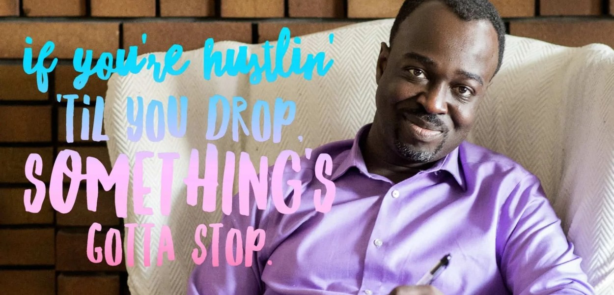 If You're Hustlin' 'til You Drop, SOMETHING'S Gotta STOP. (Featured Image)