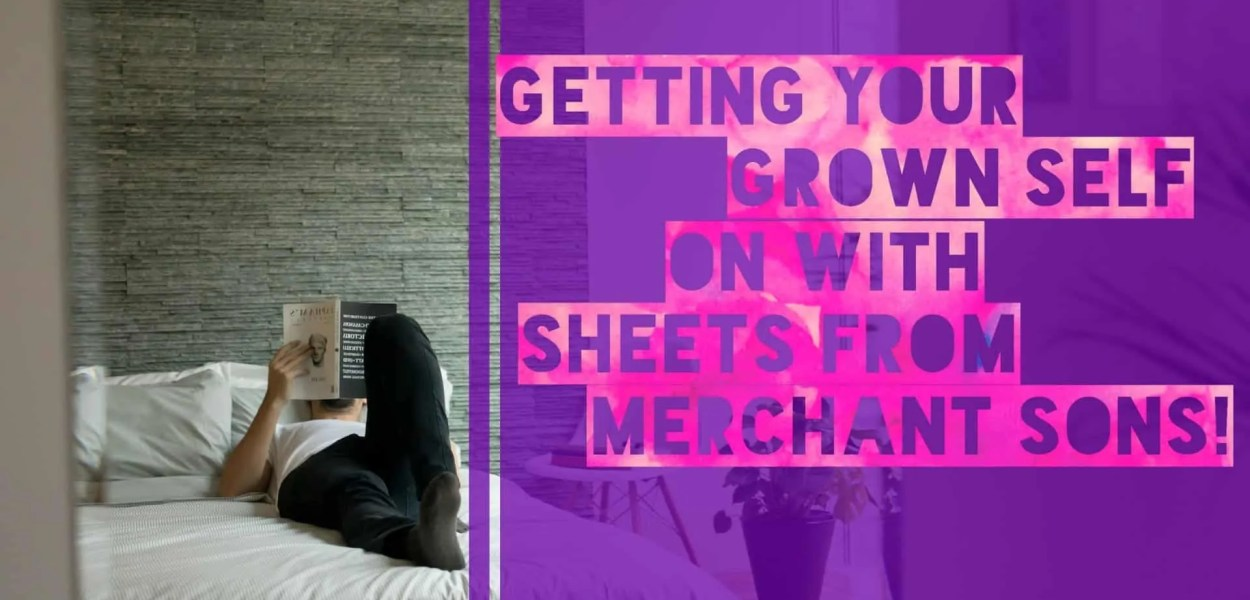Getting Your Grown Self On with Sheets from Merchant Sons! (Featured Image)