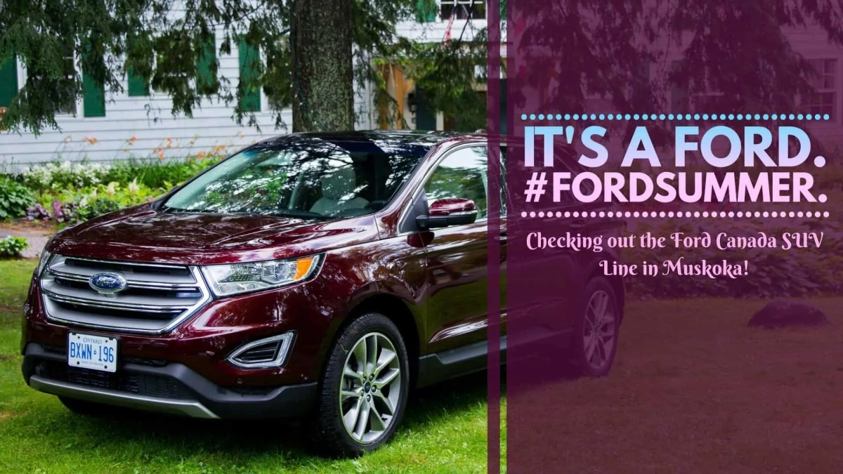 It's a Ford. #FordSummer. (Checking out the Ford Canada SUV Line in Muskoka!) (Featured Image)