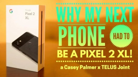 Why My Next Phone HAD to be a Pixel 2 XL — a Casey Palmer x TELUS Joint (Featured Image)