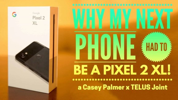 Why My Next Phone HAD to be a Pixel 2 XL—a Casey Palmer x TELUS Joint (Featured Image)