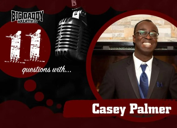 The 2017 100 — 31 Successes. — Big Daddy Kreativ's 11 Questions with Casey Palmer
