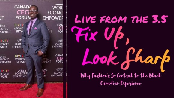 Live from the 3.5—Fix Up, Look Sharp—Why Fashion's So Central to the Black Canadian Experience (Featured Image)