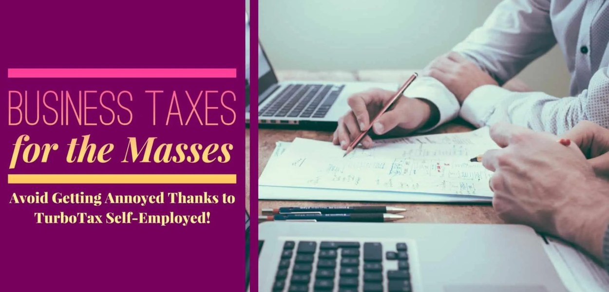 Business Taxes for the Masses — Avoid Getting Annoyed Thanks to TurboTax Self-Employed (Featured Image)