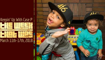 Keepin' Up with Case P — The Week That Was... March 11th - 17th, 2018 (Featured Image)