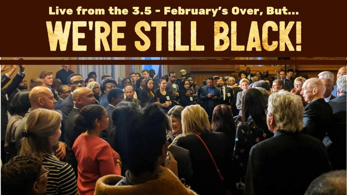Live from the 3.5 — February's Over, But We're STILL BLACK. (Featured Image)