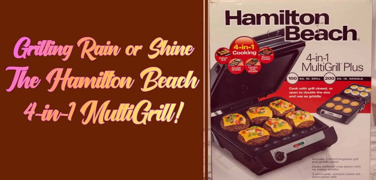 Grilling Rain or Shine — The Hamilton Beach 4-in-1 MultiGrill! (Featured Image)