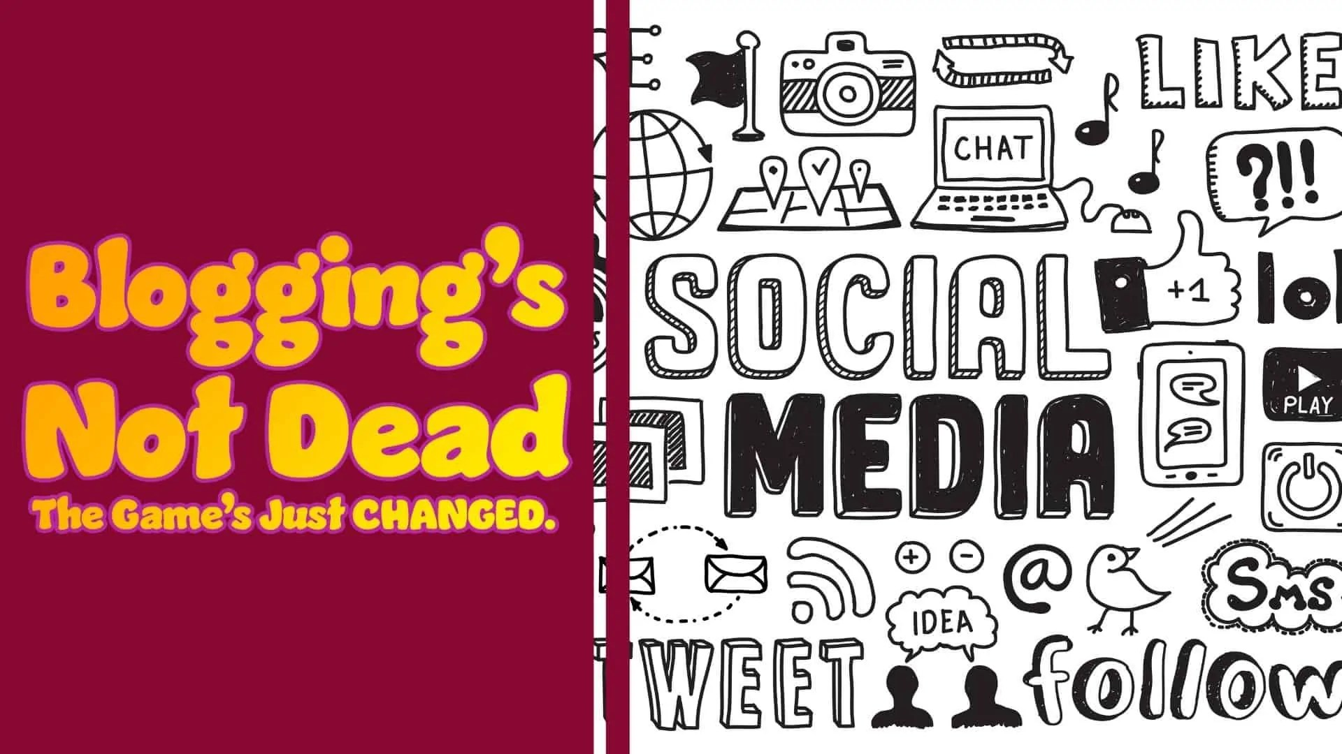Blogging's Not Dead, The Game's Just CHANGED. (Featured Image)