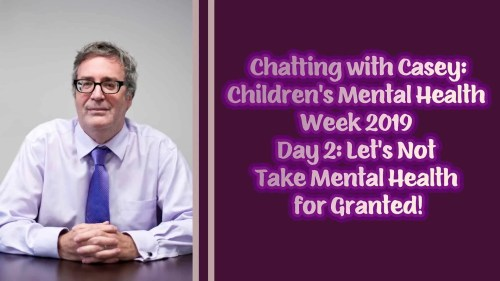 Children's Mental Health Week 2019 — Day 2 — Let's Not Take Mental Health for Granted! (Featured Image)