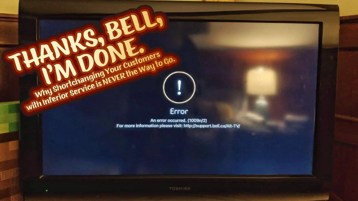 Thanks, Bell, I'm Done: Why Shortchanging Your Customers with Inferior Service is NEVER the Way to Go. (Featured Image)