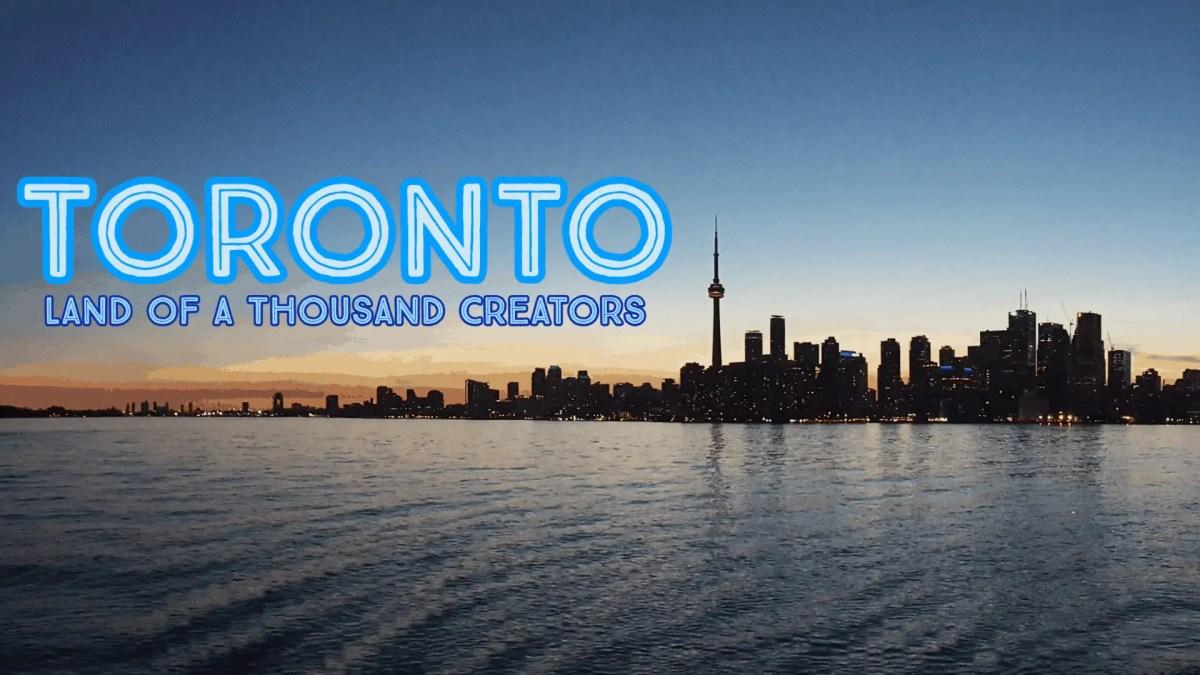 Toronto - Land of a Thousand Creators (Featured Image)