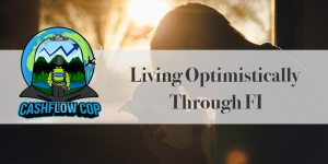 Optimism - Cashflow Cop Police Financial Independence Blog