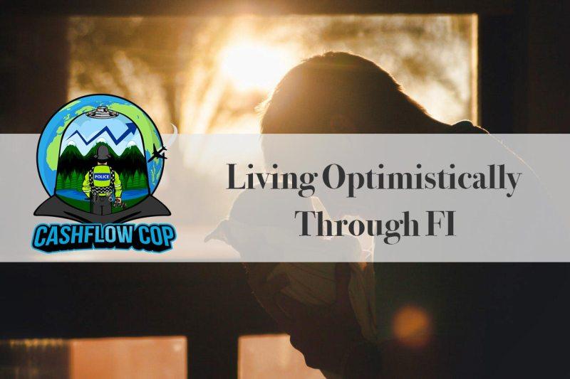 Optimism - Cashflow Cop Police Financial Independence Blog