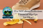 FI is NOT about Perfection: Financial Slip-Ups Are Okay!