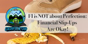 Financial Slip-Ups - Cashflow Cop Police Financial Independence