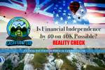 Is Financial Independence by 40 on 40K Possible? - REALITY CHECK
