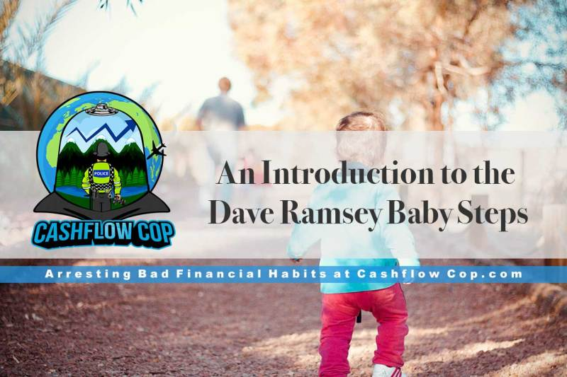 Dave Ramsey Baby Steps - Cashflow Cop Police Financial Independence