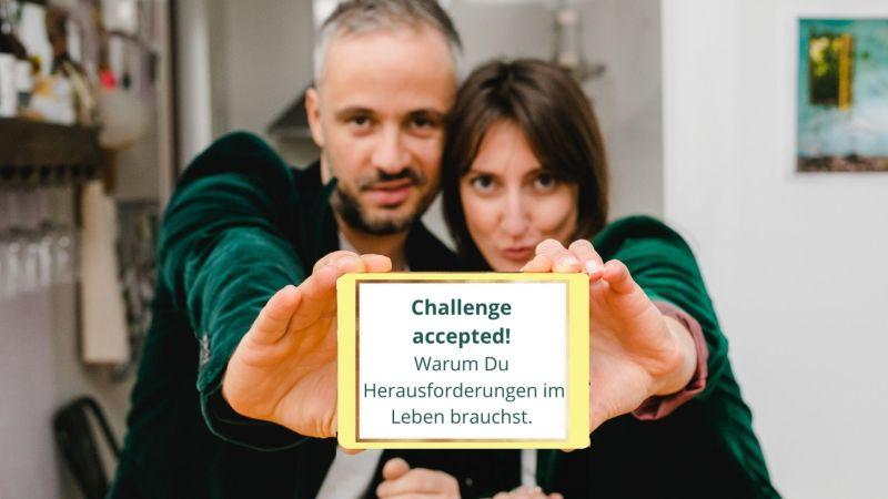 Challenge accepted! Warum Du Herausforderungen im Leben brauchst