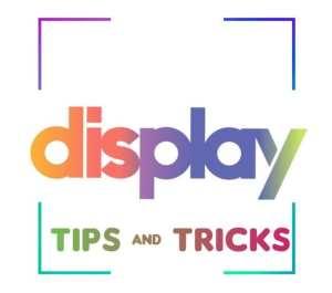 Display Tips & Tricks