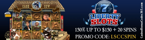 Liberty Slots 150% up to $150 plus 20 Spins Cash Cow