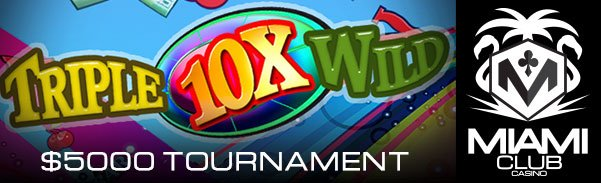 Miami Club Casino WGS Triple 10X Wild $5000 Tournament