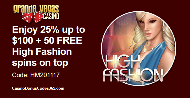 Grande Vegas Casino 25% up to $100 plus 50 FREE High Fashion