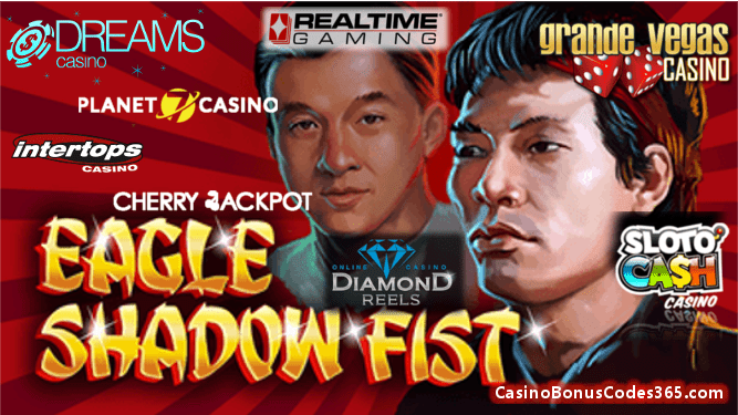 Cherry Jackpot, Diamond Reels Casino, Dreams Casino, Grande Vegas Casino, Intertops Casino Red, Planet7 Casino, Sloto Cash Casino New RTG Game Eagle Shadow Fist