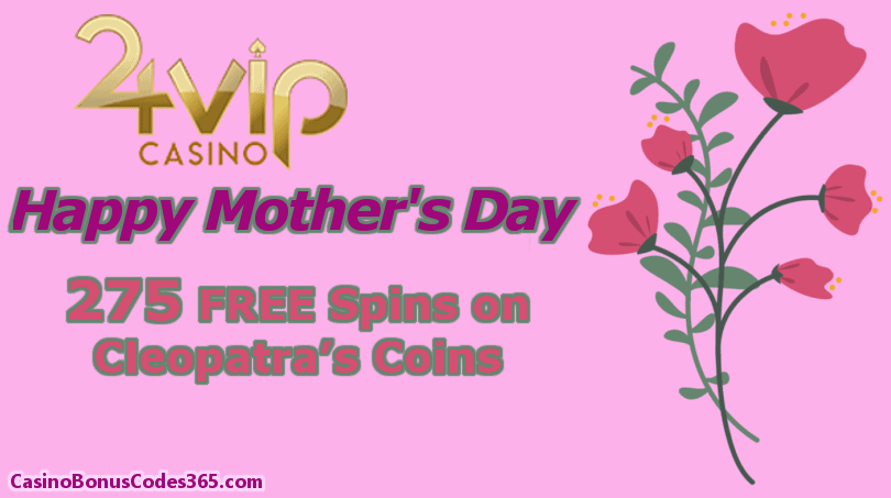 24VIP Casino 275 FREE Cleopatra's Coins Spins Mother's Day Promotion