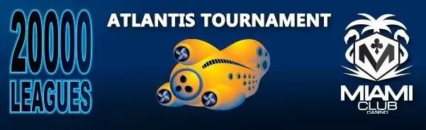 Miami Club Casino Atlantis Tournament WGS 20000 Leagues