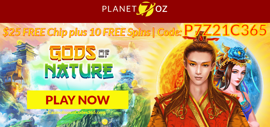 Planet 7 OZ Casino Exclusive Deal $25 FREE Chip plus 10 FREE Spins RTG Tian Di Yuan Su Gods of Nature