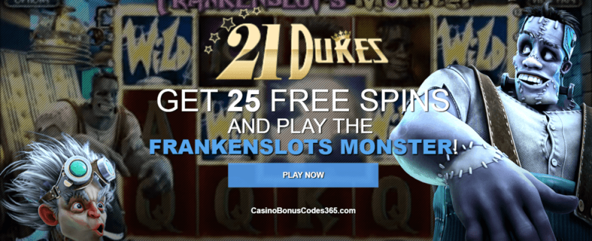 21 Dukes Casino 25 FREE Spins No Deposit Required Betsoft Frankenslots Monster