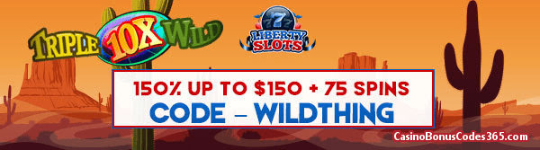 Liberty Slots 150% up to $150 Bonus plus 50 FREE Triple 10X Wild Spins August Special Promo