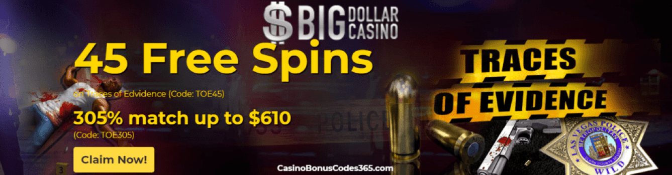 Big Dollar Casino 45 Free Traces Of Evidence Spins Plus 305 Match