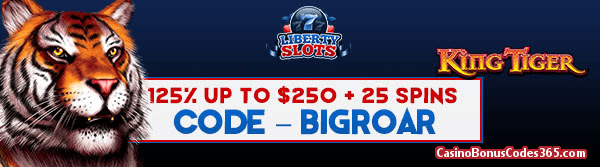 Liberty Slots 125% up to $250 plus 25 FREE Spins on King Tiger Special Offer