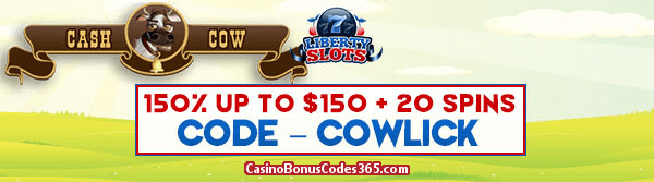 Liberty Slot Special Bonus 150% up to $150 plus 20 FREE Cash Cow Spins
