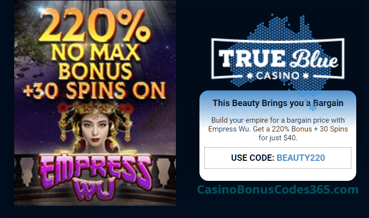 True Blue Casino 220% No Max Bonus plus 30 FREE Spins Special Beauty Offer RTG Wu Zetian
