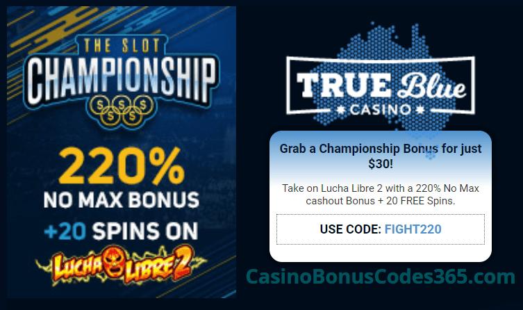 True Blue Casino The Slot Champion 220% No Max Bonus plus 20 FREE Lucha Libre 2 Spins Special Promo RTG Lucha Lbre 2