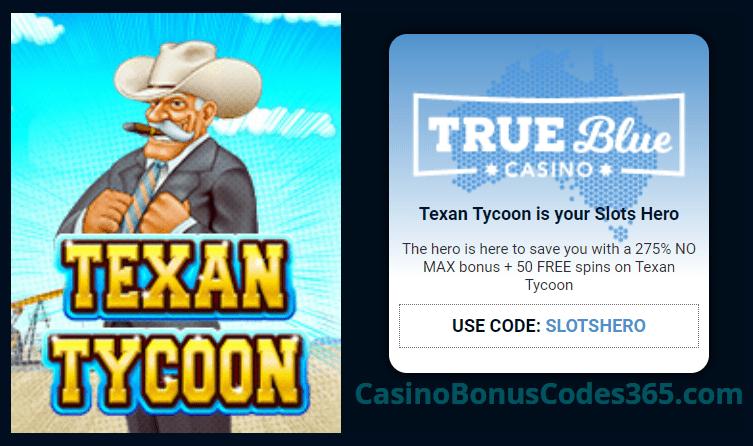 True Blue Casino 275% No Max Bonus plus 50 FREE RTG RTG Texan Tycoon Spins Slots Hero Special Promo