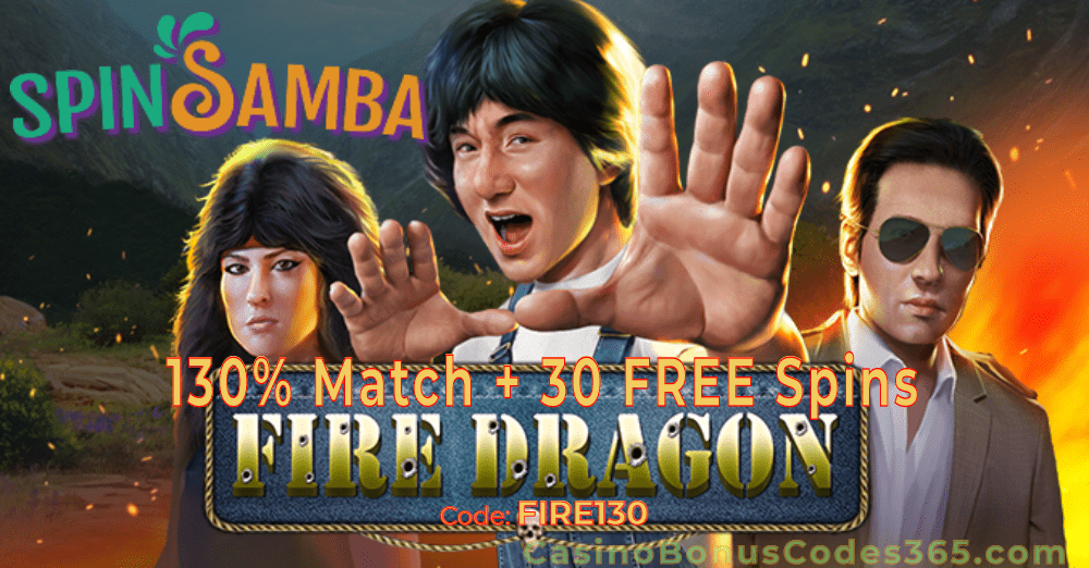 Spin Samba 130% Match plus 30 FREE Spins on RTG Fire Dragon Special Deal