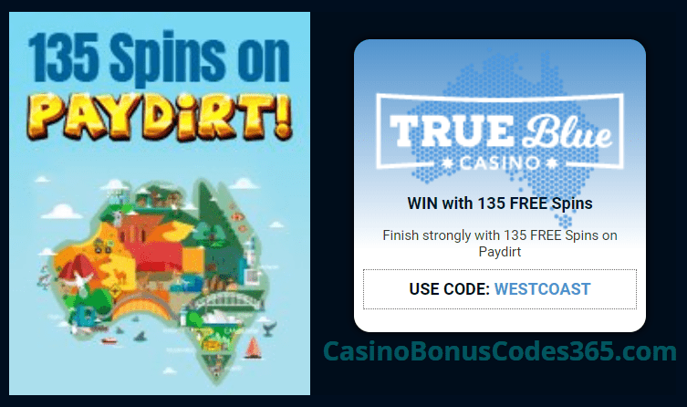True Blue Casino 135 Paydirt Special Road Trip FREE Spins