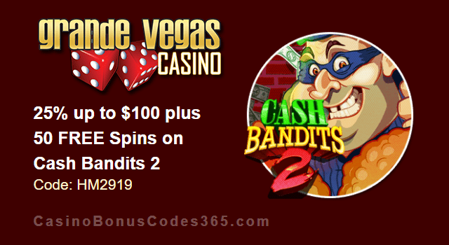 Grande Vegas Casino 25% up to $100 plus 50 FREE Spins on RTG Cash Bandits 2 Special Promo